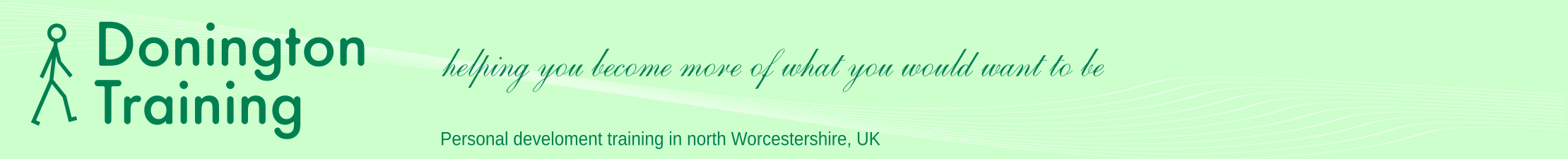 Donington Training, Helping you become more of what you would want to be, personal development training in North Worcestershire, UK